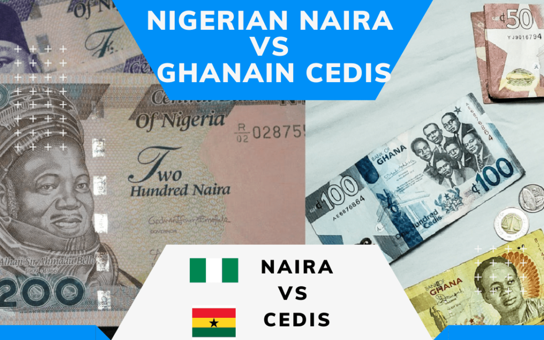 Comparing The Nigerian Naira and the Ghanaian Cedis